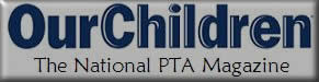Our Children--The National PTA Magazine